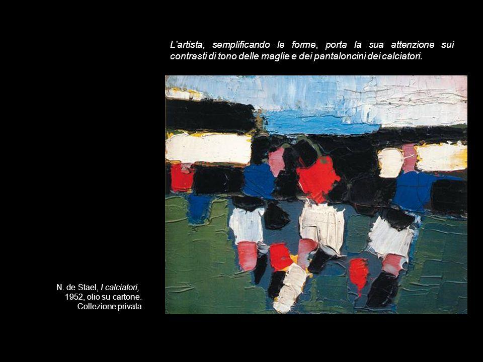 N. de Stael, I calciatori, 1952, olio su cartone. Collezione privata Lartista, semplificando le forme, porta la sua attenzione sui contrasti di tono d