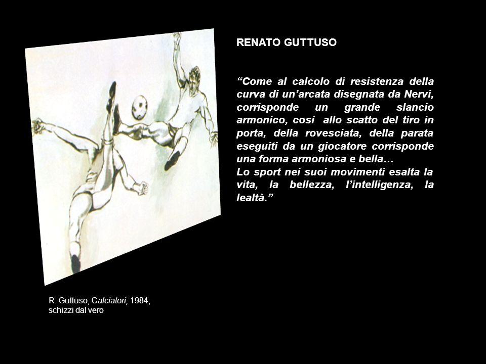 R. Guttuso, Calciatori, 1984, schizzi dal vero RENATO GUTTUSO Come al calcolo di resistenza della curva di unarcata disegnata da Nervi, corrisponde un