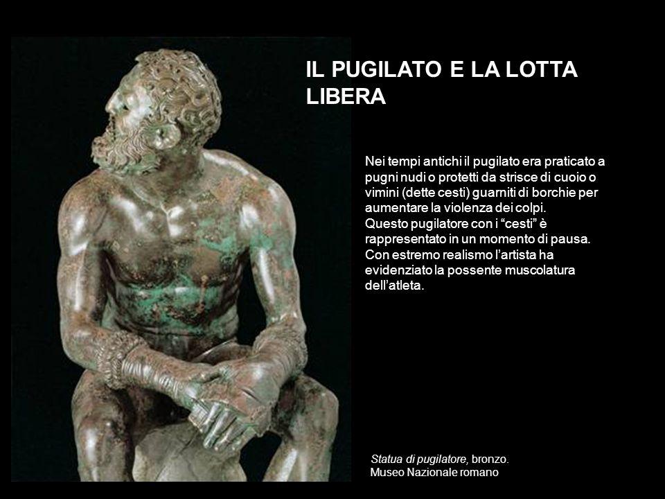 Statua di pugilatore, bronzo. Museo Nazionale romano IL PUGILATO E LA LOTTA LIBERA Nei tempi antichi il pugilato era praticato a pugni nudi o protetti