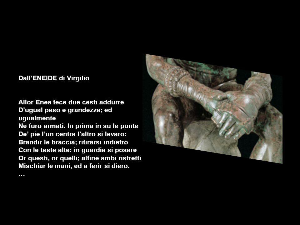 DallENEIDE di Virgilio Allor Enea fece due cesti addurre Dugual peso e grandezza; ed ugualmente Ne furo armati. In prima in su le punte De pie lun cen