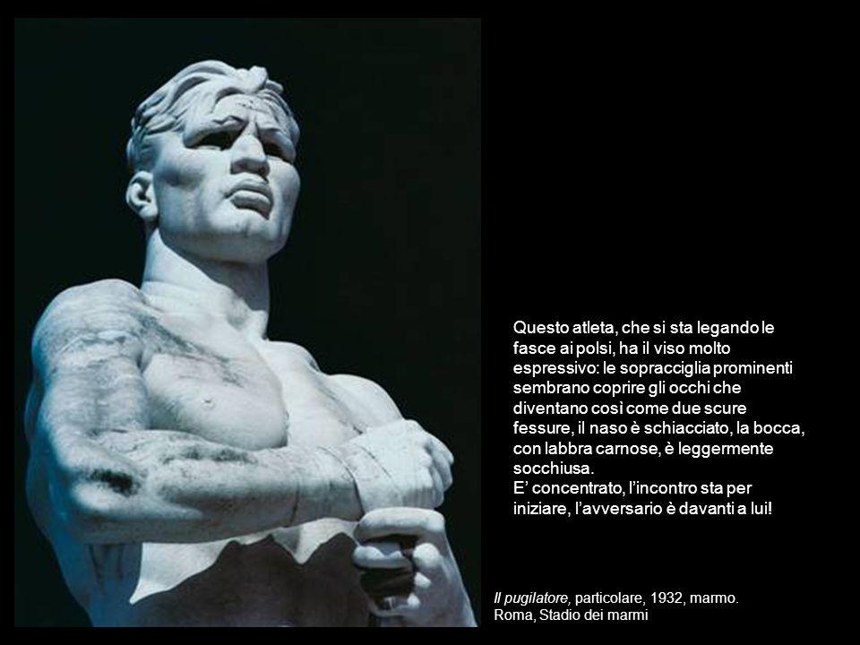 Il pugilatore, particolare, 1932, marmo. Roma, Stadio dei marmi Questo atleta, che si sta legando le fasce ai polsi, ha il viso molto espressivo: le s