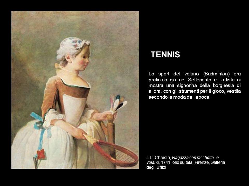 J.B. Chardin, Ragazza con racchetta e volano, 1741, olio su tela. Firenze, Galleria degli Uffizi TENNIS Lo sport del volano (Badminton) era praticato