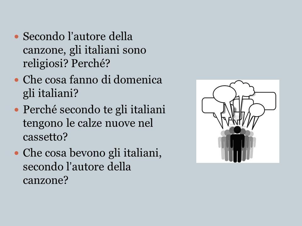 Secondo lautore della canzone, gli italiani sono religiosi? Perché? Che cosa fanno di domenica gli italiani? Perché secondo te gli italiani tengono le