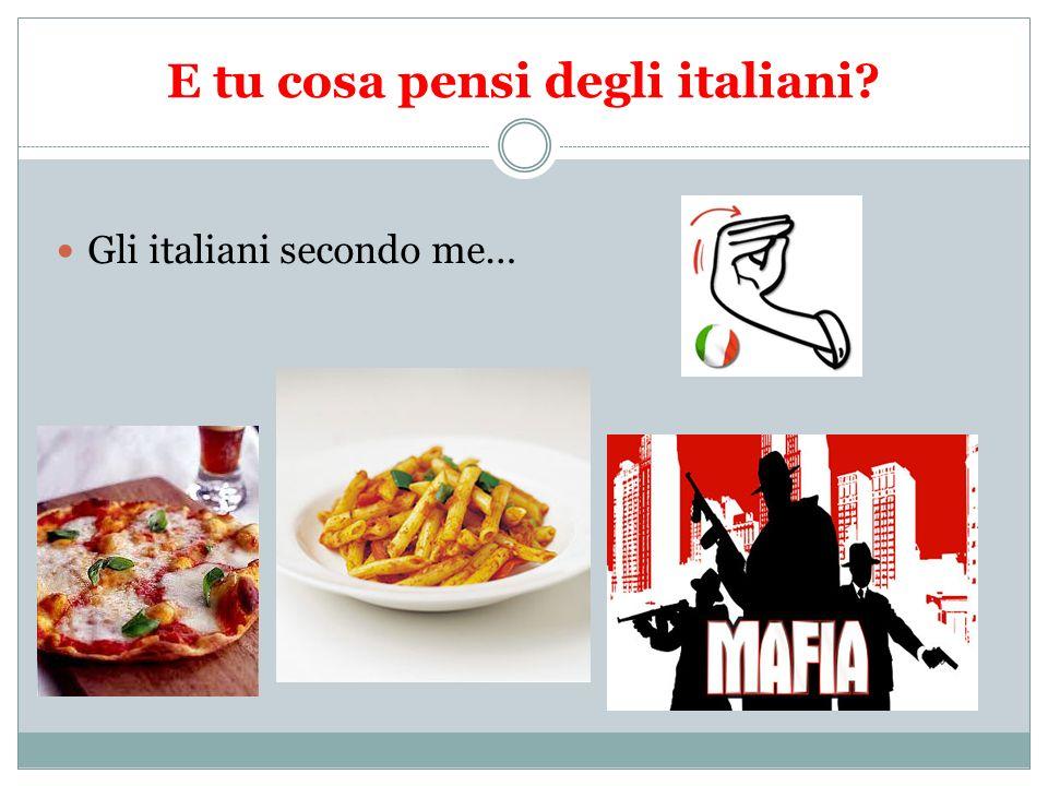 E tu cosa pensi degli italiani? Gli italiani secondo me…