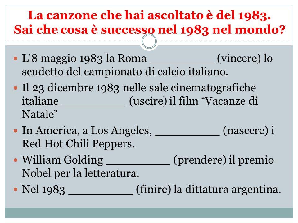 La canzone che hai ascoltato è del 1983. Sai che cosa è successo nel 1983 nel mondo? L8 maggio 1983 la Roma _________ (vincere) lo scudetto del campio