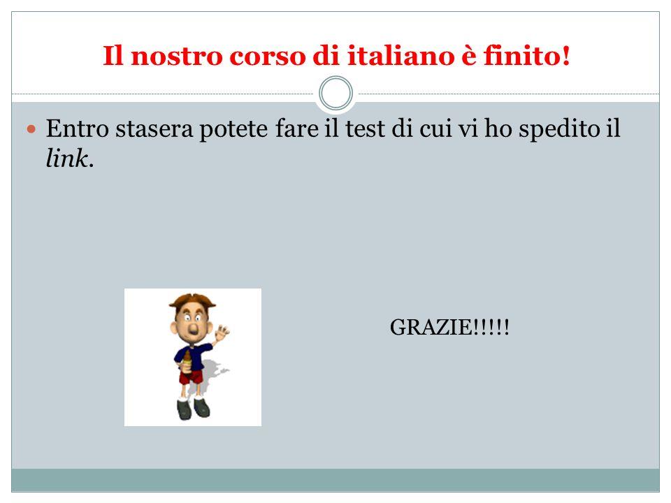 Il nostro corso di italiano è finito! Entro stasera potete fare il test di cui vi ho spedito il link. GRAZIE!!!!!