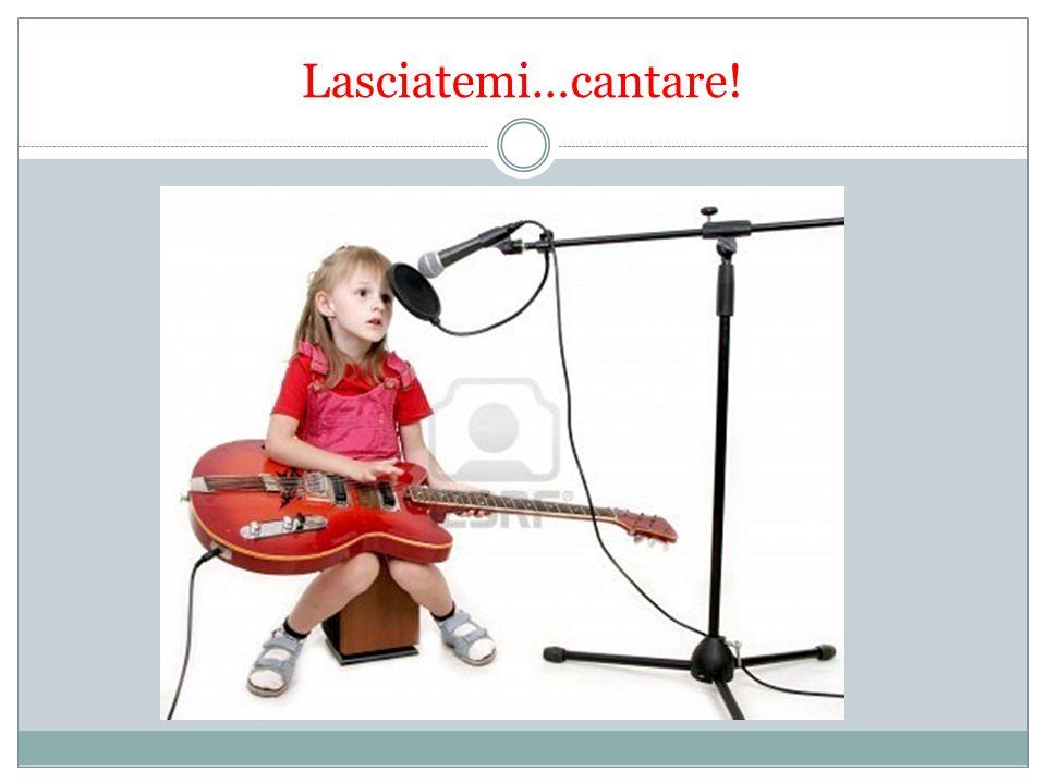 Lasciatemi…cantare!