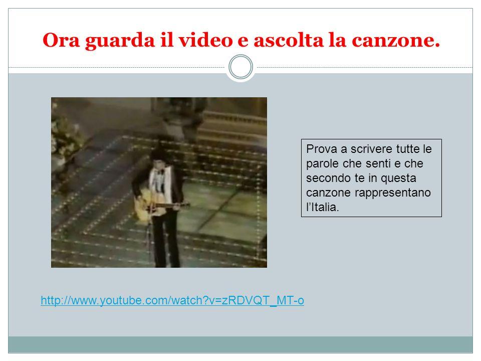 Ora guarda il video e ascolta la canzone. Prova a scrivere tutte le parole che senti e che secondo te in questa canzone rappresentano lItalia. http://