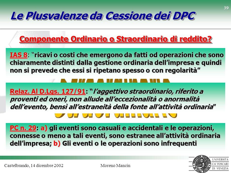 Castelbrando, 14 dicembre 2002Moreno Mancin 39 IAS 8: ricavi o costi che emergono da fatti od operazioni che sono chiaramente distinti dalla gestione