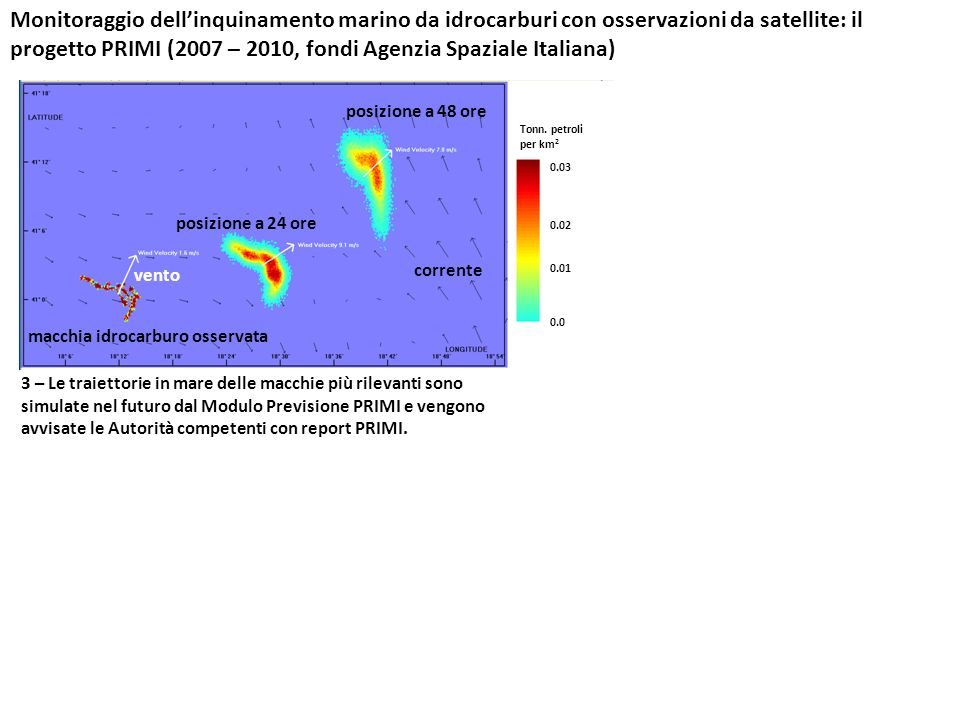 Monitoraggio dellinquinamento marino da idrocarburi con osservazioni da satellite: il progetto PRIMI (2007 – 2010, fondi Agenzia Spaziale Italiana) 3