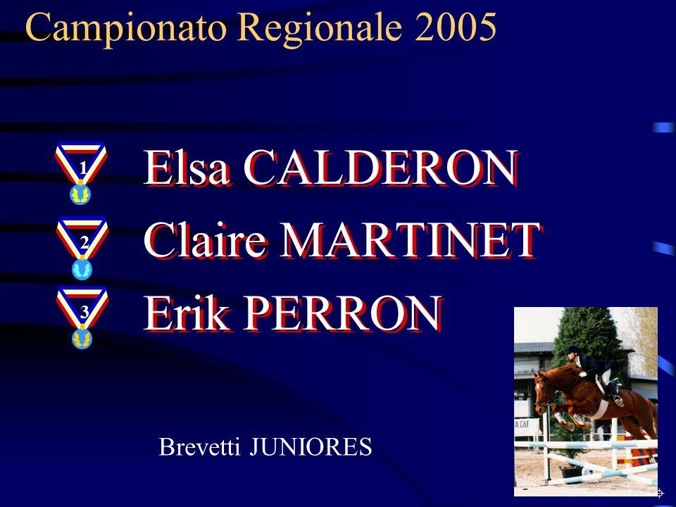 Campionato Regionale 2005 Brevetti JUNIORES Elsa CALDERON Claire MARTINET Erik PERRON Elsa CALDERON Claire MARTINET Erik PERRON 1 32