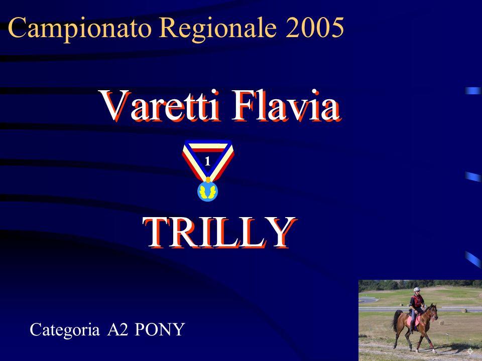 Campionato Regionale 2005 Categoria A2 PONY Varetti Flavia TRILLY Varetti Flavia TRILLY 1