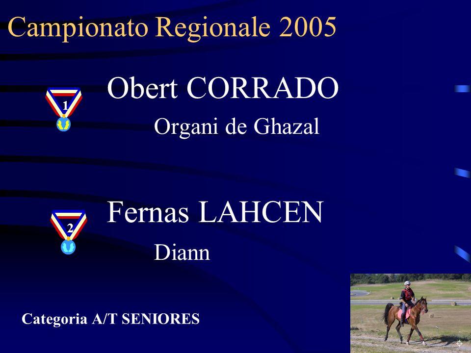 Campionato Regionale 2005 Categoria A/T SENIORES Obert CORRADO Organi de Ghazal Fernas LAHCEN Diann 1 2