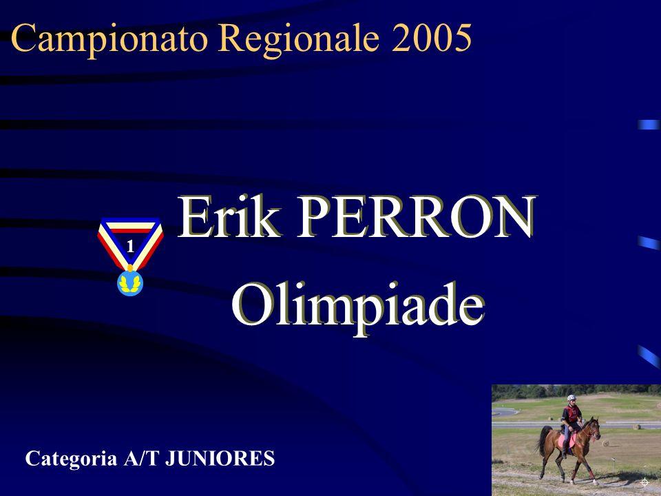 Campionato Regionale 2005 Categoria A/T JUNIORES Erik PERRON Olimpiade Erik PERRON Olimpiade 1