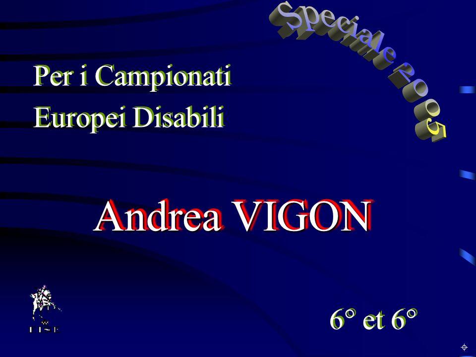 Andrea VIGON 6° et 6° Per i Campionati Europei Disabili Per i Campionati Europei Disabili