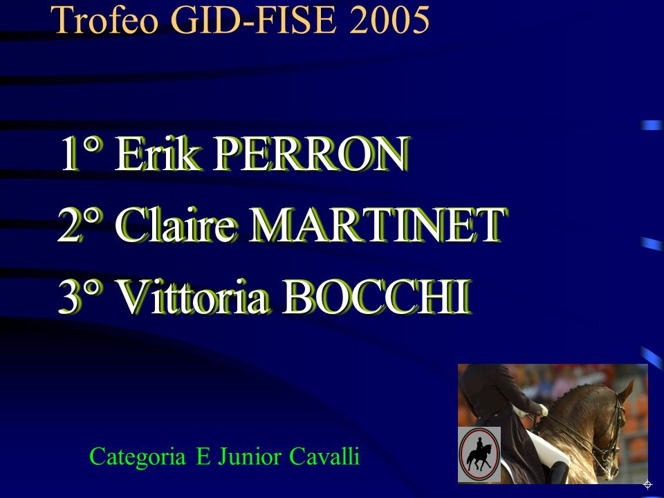 Trofeo GID-FISE 2005 1° Alessandra SALOMONE E Senior 1° Alessandra SALOMONE E Senior 1° Virginia PEPPELIN F Junior Cavalli 1° Virginia PEPPELIN F Junior Cavalli