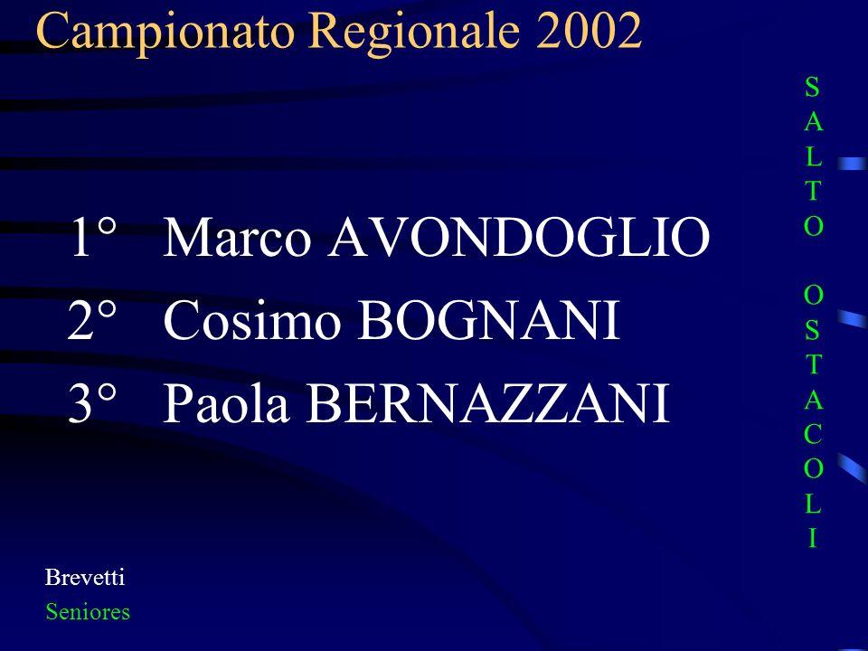 Campionato Regionale 2002 Brevetti Seniores 1° Marco AVONDOGLIO 2° Cosimo BOGNANI 3° Paola BERNAZZANI SALTO OSTACOLISALTO OSTACOLI