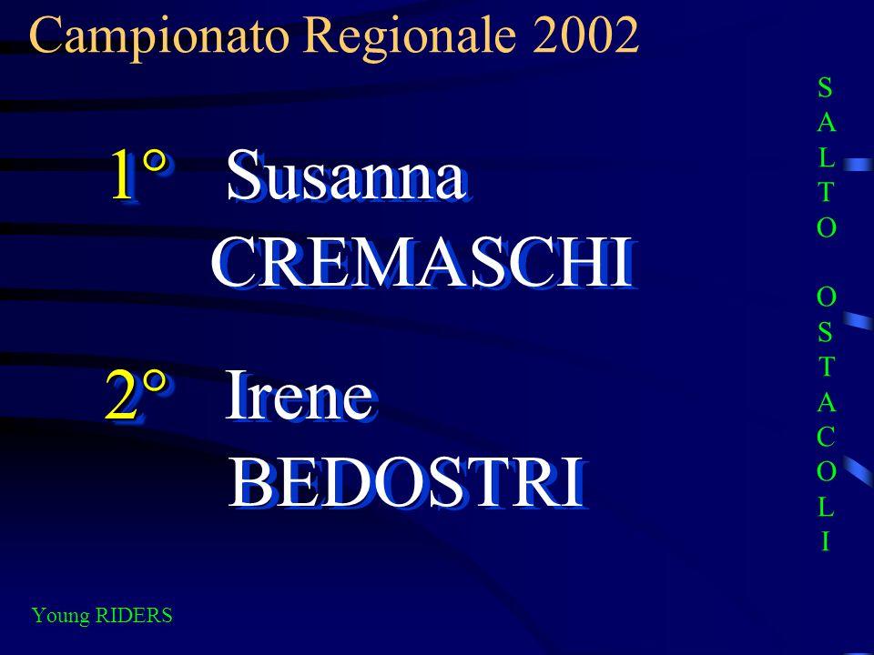 Campionato Regionale 2002 Young RIDERS 1° 1° Susanna CREMASCHI 2° 2° Irene BEDOSTRI 1° 1° Susanna CREMASCHI 2° 2° Irene BEDOSTRI SALTO OSTACOLISALTO O