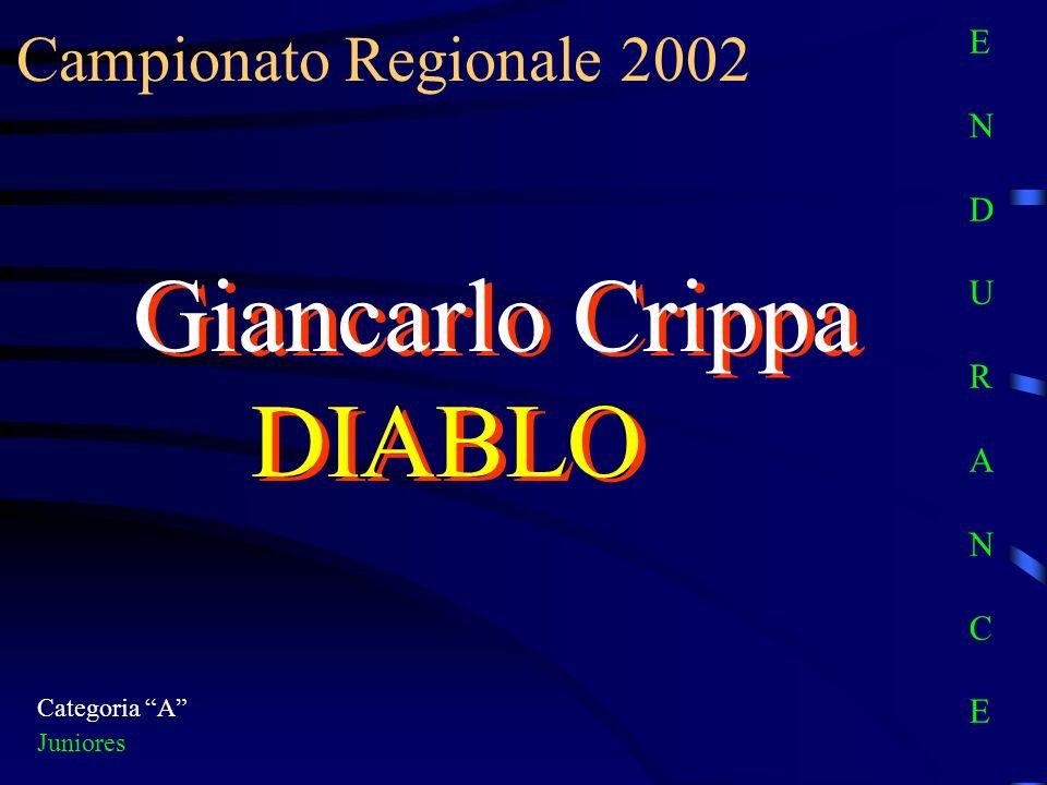 Campionato Regionale 2002 Categoria A Juniores Giancarlo Crippa DIABLO E N D U R A N C EE N D U R A N C E