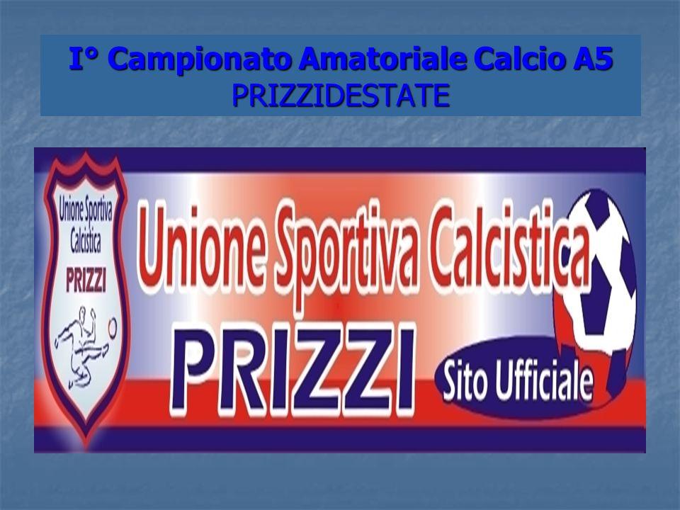 I° Campionato Amatoriale Calcio A5 PRIZZIDESTATE