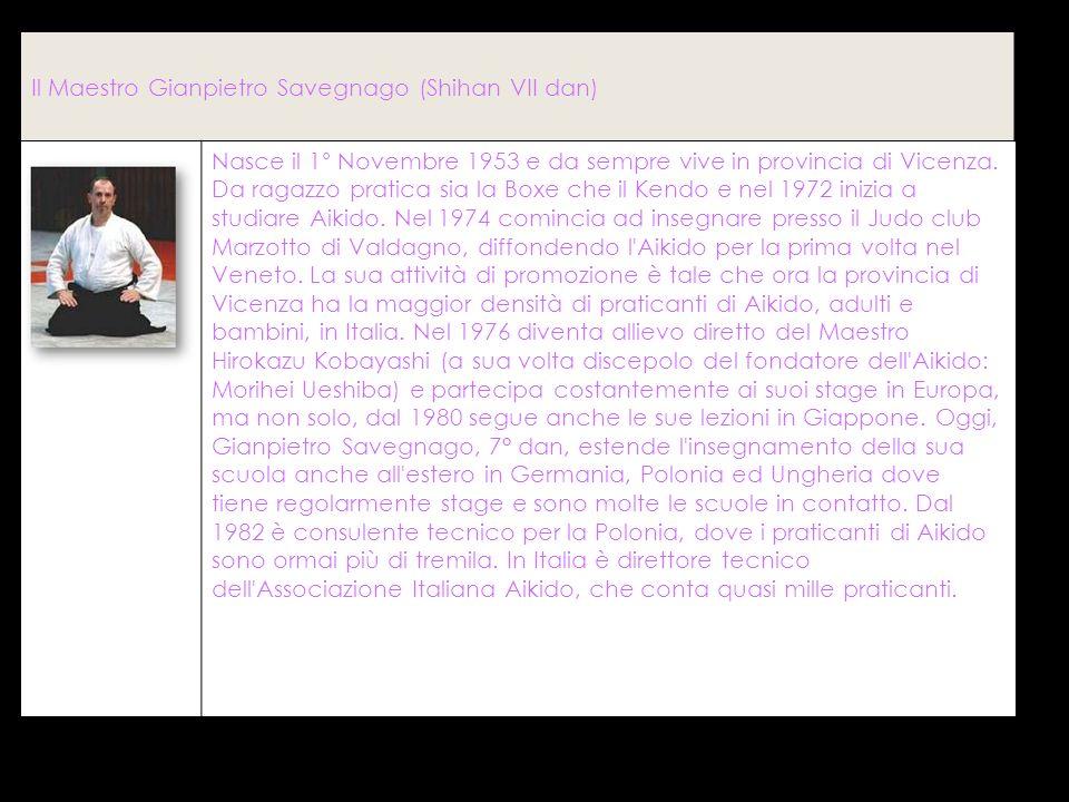 Il Maestro Gianpietro Savegnago (Shihan VII dan) Nasce il 1° Novembre 1953 e da sempre vive in provincia di Vicenza. Da ragazzo pratica sia la Boxe ch