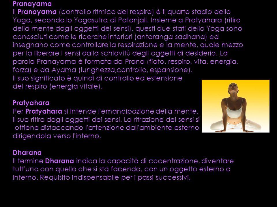 Pranayama Il Pranayama (controllo ritmico del respiro) è il quarto stadio dello Yoga, secondo lo Yogasutra di Patanjali. Insieme a Pratyahara (ritiro