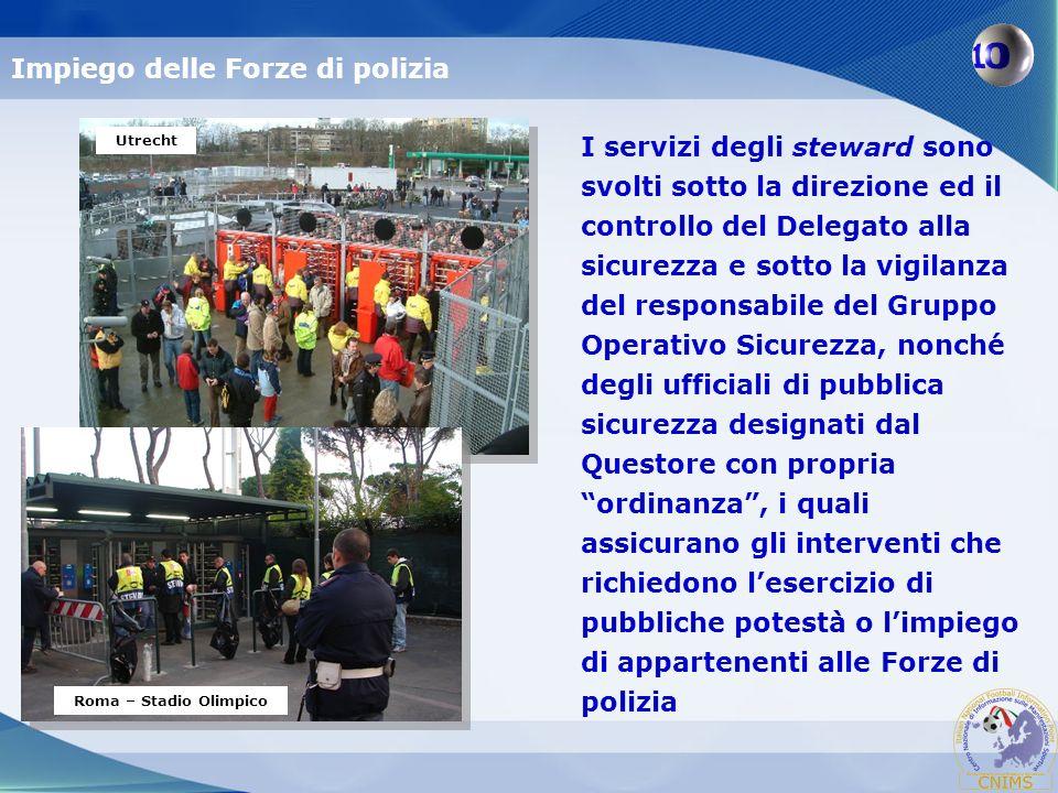 I servizi degli steward sono svolti sotto la direzione ed il controllo del Delegato alla sicurezza e sotto la vigilanza del responsabile del Gruppo Op