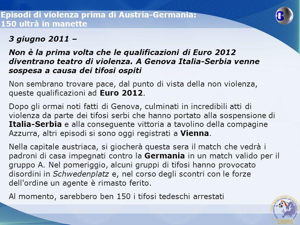 Episodi di violenza prima di Austria-Germania: 150 ultrà in manette 3 giugno 2011 – Non è la prima volta che le qualificazioni di Euro 2012 diventrano