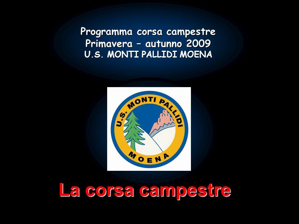 Programma corsa campestre Primavera – autunno 2009 U.S. MONTI PALLIDI MOENA La corsa campestre