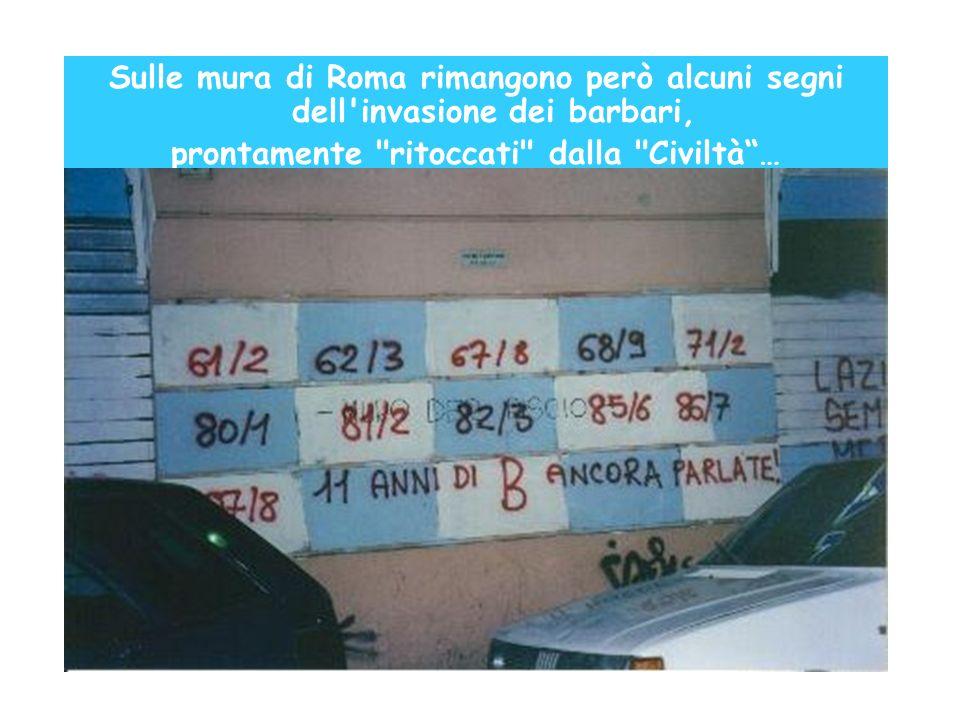 Sulle mura di Roma rimangono però alcuni segni dell invasione dei barbari, prontamente ritoccati dalla Civiltà…