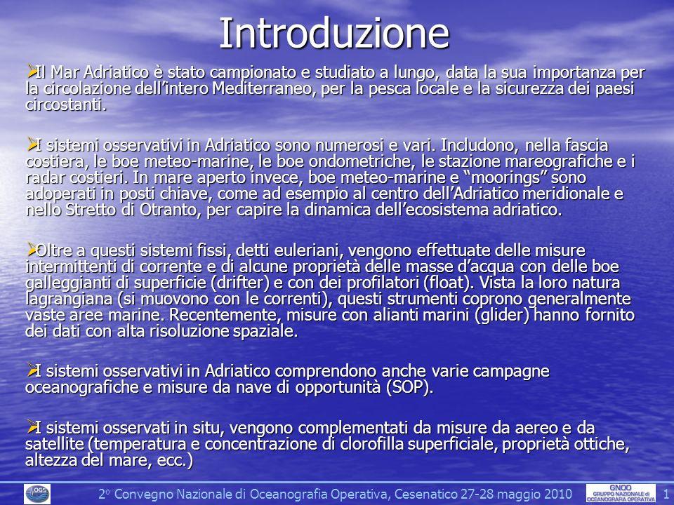Introduzione Il Mar Adriatico è stato campionato e studiato a lungo, data la sua importanza per la circolazione dellintero Mediterraneo, per la pesca locale e la sicurezza dei paesi circostanti.