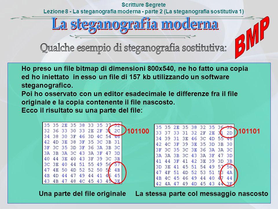 Scritture Segrete Lezione 8 - La steganografia moderna - parte 2 (La steganografia sostitutiva 1) Ho preso un file bitmap di dimensioni 800x540, ne ho