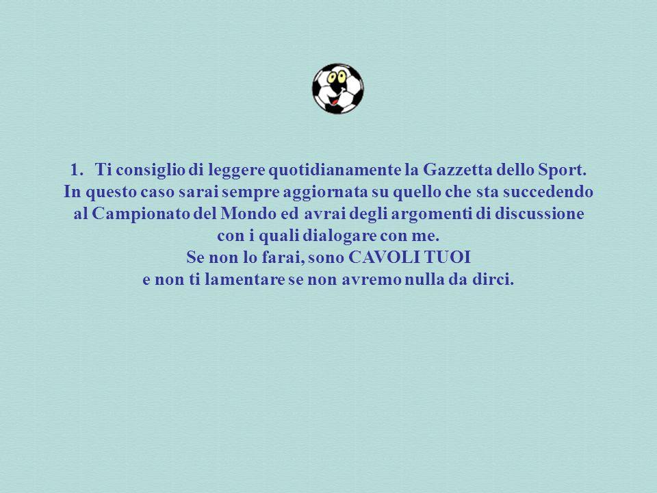 CAMPIONATI DEL MONDO DI CALCIO GERMANIA 9 Giugno – 9 Luglio 2006 REGOLAMENTO (da appendere in cucina) Cara Moglie, compagna, fidanzata, dal 9 giugno al 9 luglio 2006 si svolgeranno i Campionati del Mondo di Calcio.