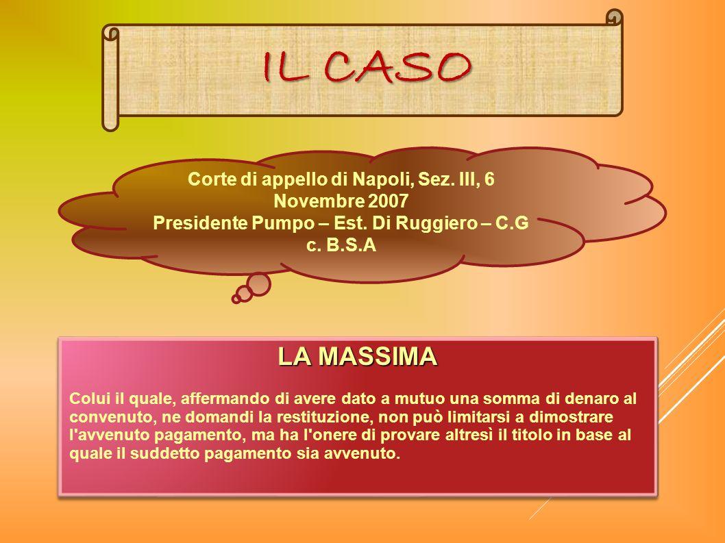 IL CASO Corte di appello di Napoli, Sez. III, 6 Novembre 2007 Presidente Pumpo – Est. Di Ruggiero – C.G c. B.S.A LA MASSIMA Colui il quale, affermando