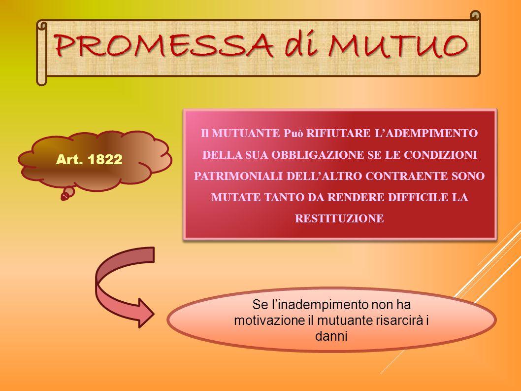 PROMESSA di MUTUO Art. 1822 Il MUTUANTE Può RIFIUTARE LADEMPIMENTO DELLA SUA OBBLIGAZIONE SE LE CONDIZIONI PATRIMONIALI DELLALTRO CONTRAENTE SONO MUTA