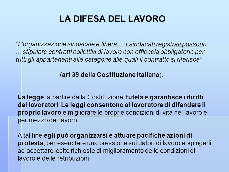 La legge, a partire dalla Costituzione, tutela e garantisce i diritti dei lavoratori.