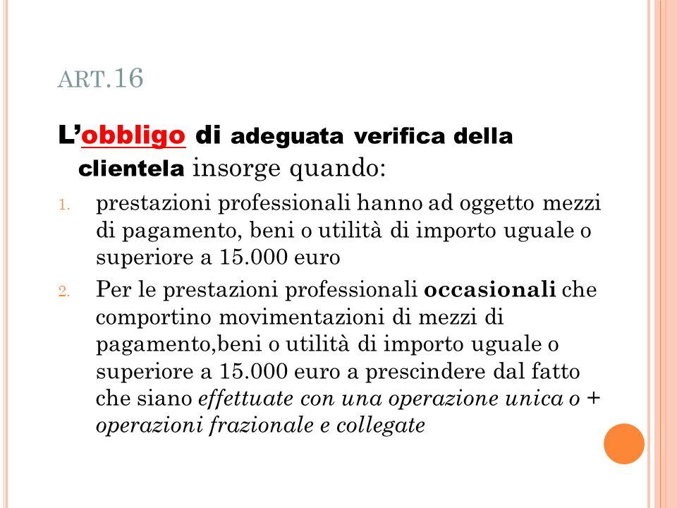 ART.16 Lobbligo di adeguata verifica della clientela insorge quando: 1.