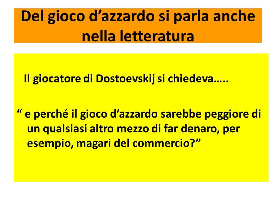 Del gioco dazzardo si parla anche nella letteratura Il giocatore di Dostoevskij si chiedeva….. e perché il gioco dazzardo sarebbe peggiore di un quals