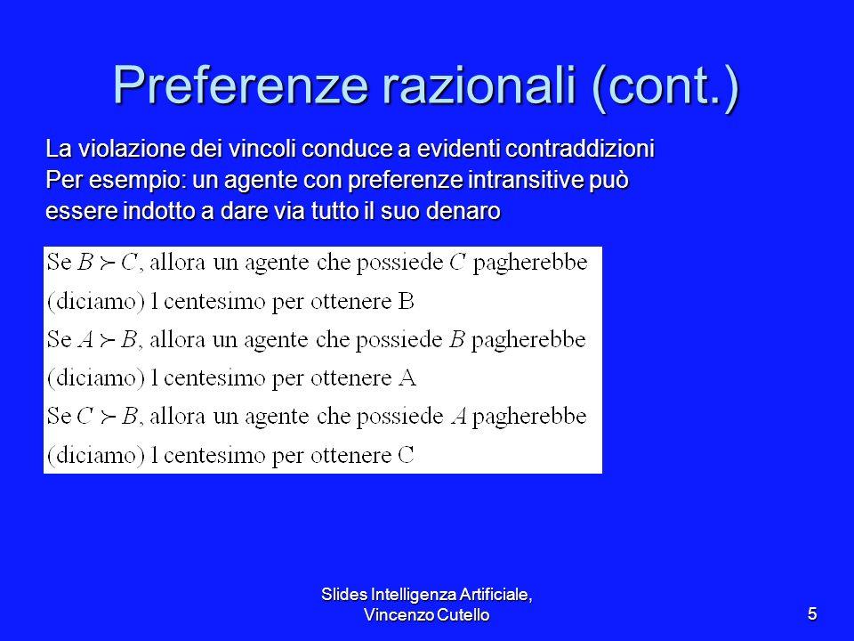 Slides Intelligenza Artificiale, Vincenzo Cutello5 Preferenze razionali (cont.) La violazione dei vincoli conduce a evidenti contraddizioni Per esempi