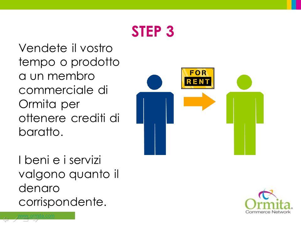 STEP 3 Vendete il vostro tempo o prodotto a un membro commerciale di Ormita per ottenere crediti di baratto. I beni e i servizi valgono quanto il dena