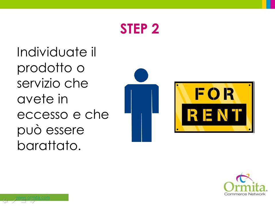 STEP 2 Individuate il prodotto o servizio che avete in eccesso e che può essere barattato.