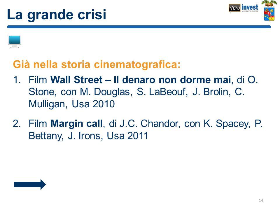 La grande crisi Già nella storia cinematografica: 1.Film Wall Street – Il denaro non dorme mai, di O. Stone, con M. Douglas, S. LaBeouf, J. Brolin, C.