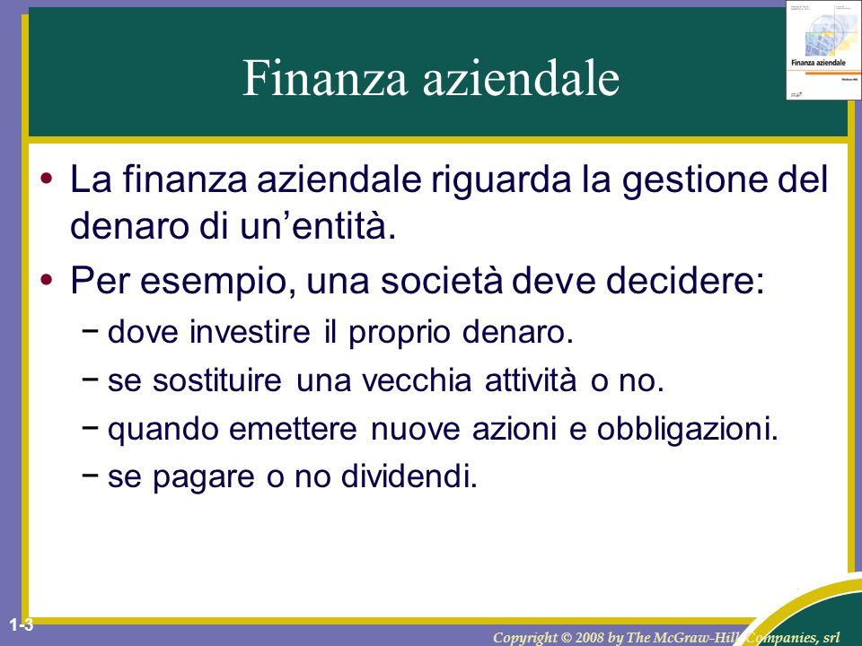 Copyright © 2008 by The McGraw-Hill Companies, srl 1-4 Relazioni tra finanza, economia e contabilità Leconomia crea la struttura per il processo decisionale in molti settori importanti.