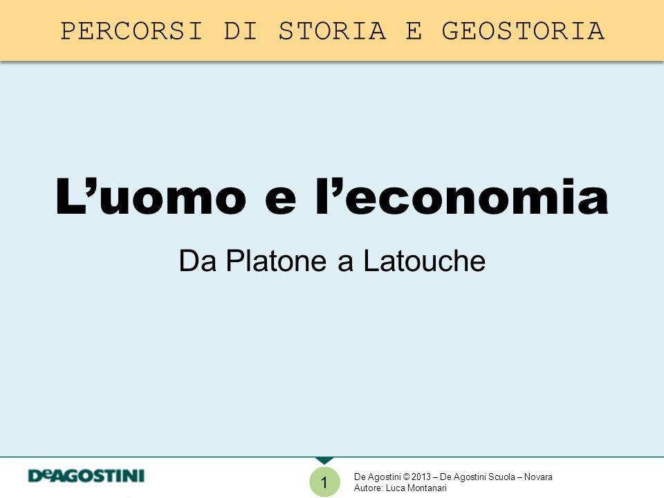 1 Luomo e leconomia Da Platone a Latouche De Agostini © 2013 – De Agostini Scuola – Novara Autore: Luca Montanari