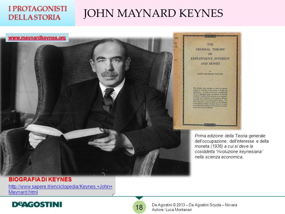 JOHN MAYNARD KEYNES I PROTAGONISTI DELLA STORIA 18 Prima edizione della Teoria generale delloccupazione, dellinteresse e della moneta (1936) a cui si