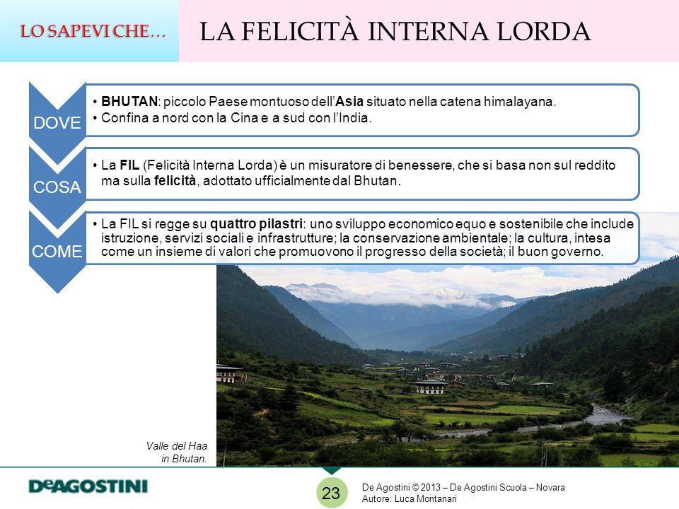LA FELICITÀ INTERNA LORDA LO SAPEVI CHE… 23 DOVE BHUTAN: piccolo Paese montuoso dellAsia situato nella catena himalayana. Confina a nord con la Cina e