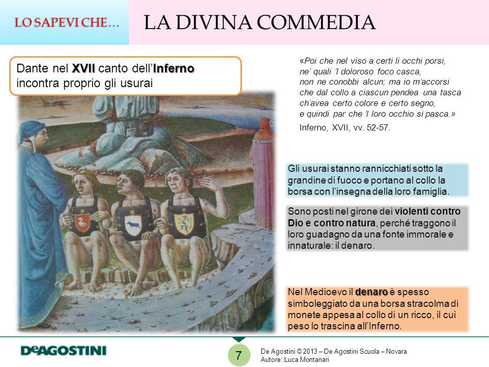 7 LA DIVINA COMMEDIA LO SAPEVI CHE… XVII Inferno Dante nel XVII canto dellInferno incontra proprio gli usurai «Poi che nel viso a certi li occhi porsi