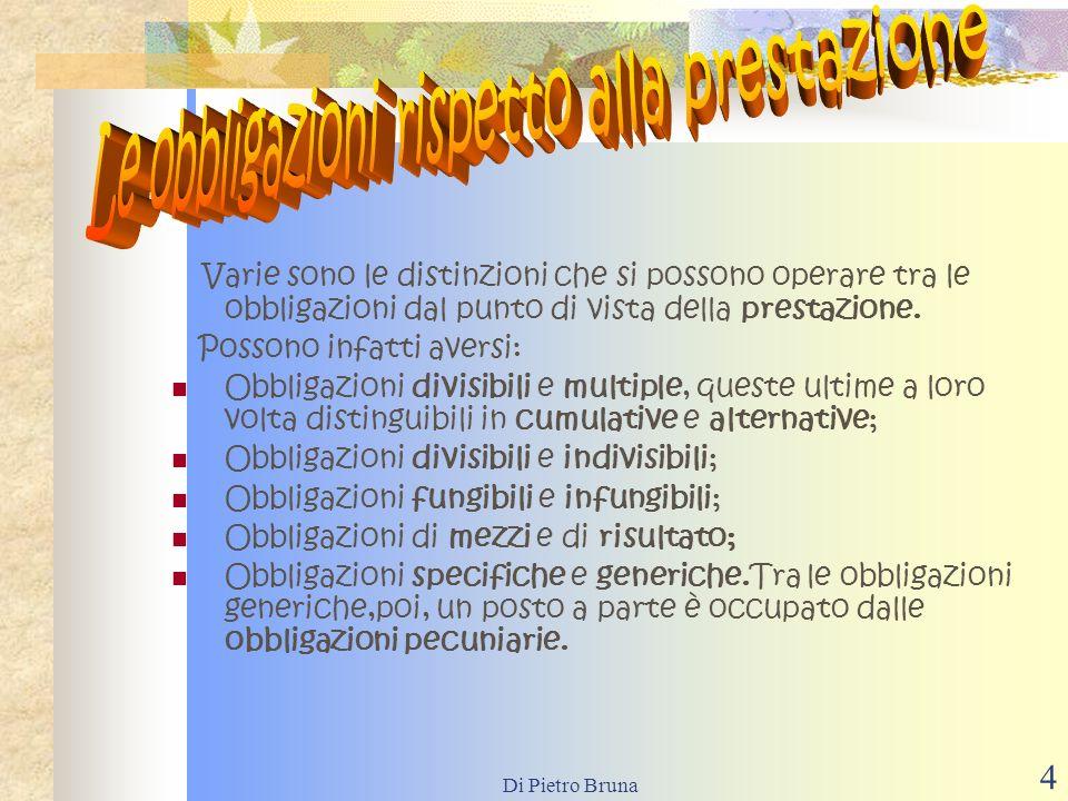 Di Pietro Bruna 4 V arie sono le distinzioni che si possono operare tra le obbligazioni dal punto di vista della prestazione.