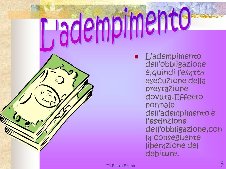 5 Ladempimento dellobbligazione è,quindi lesatta esecuzione della prestazione dovuta.Effetto normale delladempimento è lestinzione dellobbligazione,con la conseguente liberazione del debitore.