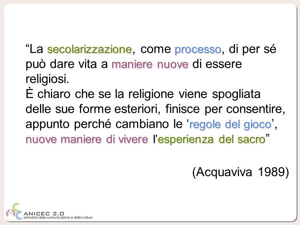 secolarizzazioneprocesso maniere nuove La secolarizzazione, come processo, di per sé può dare vita a maniere nuove di essere religiosi. È chiaro che s